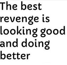 The best revenge is stop giving them so much importance into your life and starting giving it to yourself. Lesson for myself