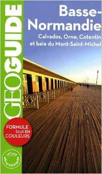 Basse-Normandie : Calvados, Orne, Cotentin et baie du Mont-Saint-Michel Paru en 2012 chez Gallimard loisirs, Paris dans la collection Guides Gallimard / GéoGuide