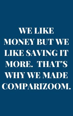 Comparizoom is great reason number 83 on Monday, August 04, 2014 --- WE LIKE MONEY BUT WE LIKE SAVING IT MORE.  THAT'S WHY WE MADE COMPARIZOOM
