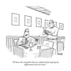 "New Yorker cartoon - ""I'll have the misspelled 'Ceasar' salad and the improperly hyphenated veal osso-buco."""
