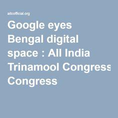 Google eyes Bengal digital space : All India Trinamool Congress