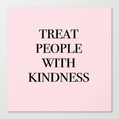 treat people with kindness Canvas Print by typutopia - MEDIUM Baby Quotes, New Quotes, Motivational Quotes, Inspirational Quotes, Life Sayings, Life Quotes, Perfection Quotes, Treat People With Kindness, Empowering Quotes