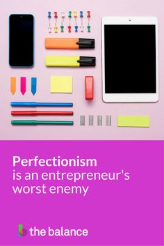 Perfectionism just doesn't work in business, where you have to be flexible and comfortable with failures.