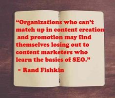 "108 Famous Picture SEO Quotes from Top Marketers,image-27,""Organizations who can't match up in content creation and promotion may find themselves losing out to content marketers who learn the basics of SEO."" ~ Rand Fishkin"