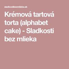 Krémová tartová torta (alphabet cake) - Sladkosti bez mlieka Alphabet Cake