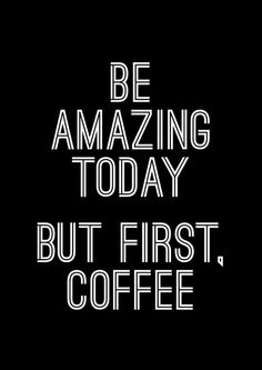 Be Amazing Today. But First, Coffee | More Printable Motivational Typography Quote Posters & Inspirational Print-It-Yourself Wall Art Home Decor at http://vermillionwoodsmoke.etsy.com. We ship worldwide!: