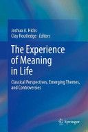 The experience of meaning in life : classical perspectives, emerging themes, and controversies / Joshua Hicks, Clay Routledge, editors