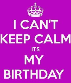 498ab2b9 Cant Keep Calm, Stay Calm, Birthday Images, Birthday Pictures, Today Is My