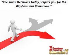 The Small Decisions Today prepare you for the Big Decisions Tomorrow. Web Business, Online Business, Seo Keywords, Career Development, Screenwriting, Finding Yourself, Letters, Concept, Scripts