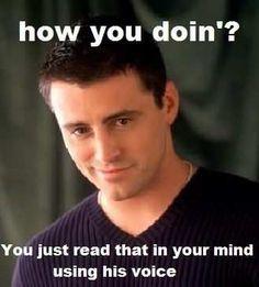 How you doin'? how did he gues... ahahahaha