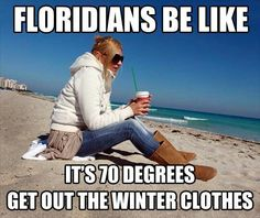 So true. Mom loved that I said we had a cold front moving in this week...high of 71 on Wednesday. Lol