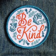2.5 Round Iron-On Embroidered Patch -Seriously... Be Kind.