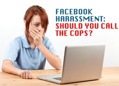 #Facebook Harassment: Should you call the cops?