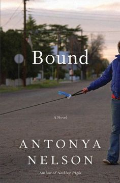 Bound, by Antonya Nelson | Born in Kansas | Lived/s in Colorado, New Mexico and Texas | Read October 2014
