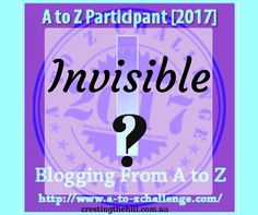 The A-Z Challenge ~ Why Midlife's Fabulous ~ Invisible? Not Me!
