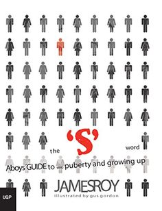 The S Word: A Boy's Guide to Sex, Puberty and Growing Up by James Roy (Author) Alright, here's a short pop test. No duping, no talking. Address 1. Young men consider sex: a.when they're wakeful b.when they're snoozing c.when they're half alert and half sleeping d.all of the above Growing up is intense, particularly the bit between being a kid and being a man. It's extreme since so much is changing on the double. Your body, your feelings, your interests and the way other individuals see you…