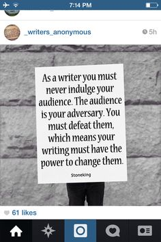 Never indulge your readers. Don't give them what they want. Give them what they need.