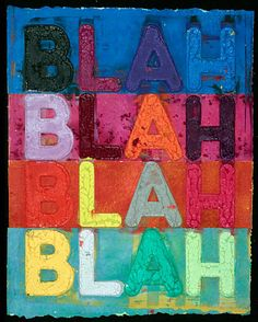 Mel Bochner, Blah, Blah, Blah, 2013, monoprint with collage, engraving, and embossment on hand-dyed Twinrocker handmade paper, Galerie de Bellefeuille, Montréal, Canada
