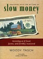 Buy Inquiries into the Nature of Slow Money: Investing as if Food, Farms, and Fertility Mattered by Carlo Petrini, Woody Tasch and Read this Book on Kobo's Free Apps. Discover Kobo's Vast Collection of Ebooks and Audiobooks Today - Over 4 Million Titles! Make Money Fast, Make Money Online, Used Books, My Books, Investing, This Book, This Or That Questions, Reading, Farms