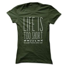 I think I need to rescue a few more then!  How about you?  Click here for all color, size and design options - https://www.sunfrog.com/Life-is-too-short-to-just-have-one-cat-1-white-Ladies.html?59744 'Life is too short for just one cat' T-Shirt (& Hoodie). Womens, Mens T's and Hoodies. LOTS of colors and all sizes.  All T-shirts & Hoodies come with a full money back guarantee if you're not 100% happy. But you will be!