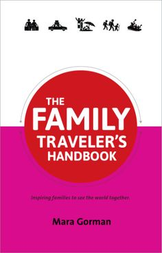 Review and GIVEAWAY of The Family Traveler's Handbook by Mara Gorman. Giveaway ends December 17, 2013.