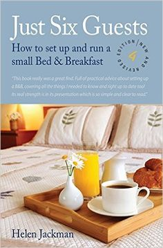 Just Six Guests: How to Set Up and Run a Small Bed & Breakfast, 4th Revised Edition: Amazon.co.uk: Helen Jackman: 9781845283933: Books
