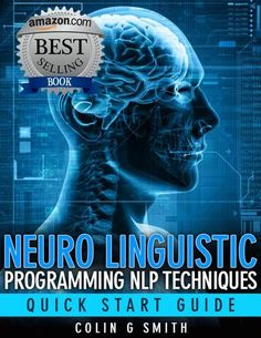 Neuro Linguistic Programming NLP Techniques - Quick Start Guide by Colin G Smith, http://www.amazon.com/dp/B004P8JY4G/ref=cm_sw_r_pi_dp_YVQrrb1S9DAV6
