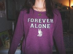 Forever Alone sweater