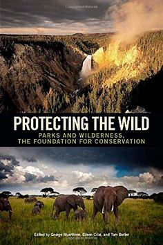 Protecting the Wild: Parks and Wilderness, the Foundation…