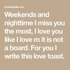 Weekends and nighttime I miss you the most, I love you like I love m it is not a board. For you I write this love toast. Good Night For Him, Good Night Text Messages, I Miss You, Love You, Message For Boyfriend, Late Night Thoughts, I Missed, Night Time, You And I