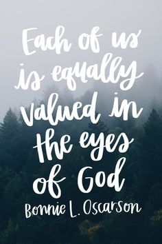 """""""Each of us is equally valued in the eyes of God."""" -Bonnie L. Oscarson #lds #mormon #sharegoodness"""
