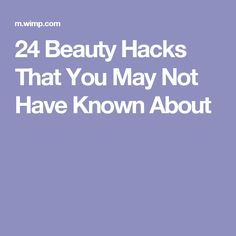 24 Beauty Hacks That You May Not Have Known About