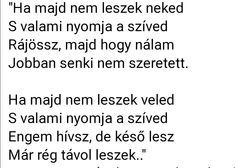Ha majd nem leszek...♡ He Broke My Heart, My Heart Is Breaking, Sad Quotes, Love Quotes, I Love You, My Love, Word 2, In My Feelings, Thoughts