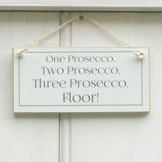 One Prosecco Two Prosecco Three Prosecco Floor By Crafty Clara Prosecco Quotes, Catering Van, Prosecco Bar, Mothers Day Signs, Alcohol Signs, Barn Parties, Rustic Shabby Chic, Wedding Signage, Wedding Quotes