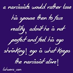 Narcissists Need Constant Ego Boosting...  this is so true.  They can't accept  responsibility for their actions.   http://www.lahuera.com/narcissists-need-constant-ego-boosting/