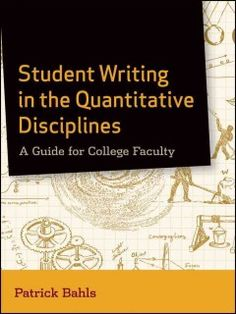 Student writing in the quantitative disciplines : a guide for college faculty- The book introduces readers in the often-overlooked math-related fields to the ideas of writing-to-learn (WTL) and writing in the disciplines (WID). It offers a guide to the pedagogy of writing in the mathematical sciences, and gives theoretically grounded means by which writing can be used to help undergraduate students to understand mathematical concepts at all levels of study.