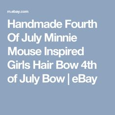 Handmade  Fourth Of July Minnie Mouse Inspired Girls Hair Bow 4th of July Bow  | eBay