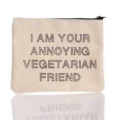 gift for her (your annoying vegetarian friend): 'i am your annoying vegetarian friend' pouch by pamela barsky.