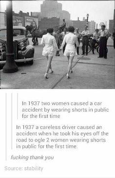 "Can't believe the first commentator was seriously trying to blame the fact that a car accident was caused by women's legs; it was caused by a DISTRACTED DRIVER. A driver who went, ""WOMAN LEGS!?"", took his eyes off the road, and crashed into a pole. Also, does anyone else find the way that the men in front of them are just waiting + staring a little unnerving??"