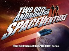 Two Guys SpaceVenture - by the creators of Space Quest by Two Guys From Andromeda — Kickstarter