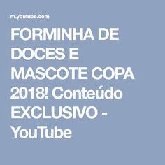 FORMINHA DE DOCES E MASCOTE COPA 2018! Conteúdo EXCLUSIVO - YouTube