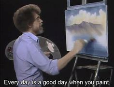 Wise words from Bob Ross