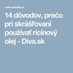 14 dôvodov, prečo pri skrášľovaní používať ricínový olej - Diva.sk
