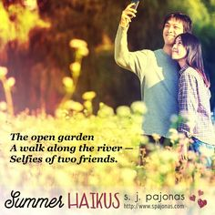 Teaser for SUMMER HAIKUS by S. J. Pajonas. The open garden / A walk along the river / Selfies of two friends.