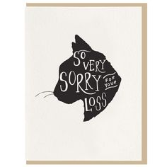 Brighten someone's day with this simple yet sweet 'so very sorry for your loss' card. Letterpress printed on plush cotton paper and includes a coordinating light grey envelope. Sympathy Greetings, Pet Sympathy Cards, Greeting Cards, Cat Cards, Kids Cards, Sorry Cards, Cat Memorial, Do It Yourself Crafts, Letterpress Printing
