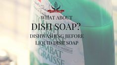 How did people wash dishes before dish soap? Soap is a good thing to take dirt from our hands and clothes, it's a very nasty thing to eat