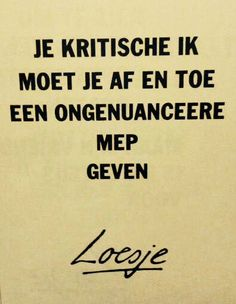 Kritische ik, ongenuanceerde mep, Loesje Life Quotes To Live By, Work Quotes, Great Quotes, Inspirational Lines, Language Quotes, Dutch Quotes, One Liner, Simple Words, Typography Quotes