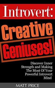 Introvert: Creative Geniuses! Discover Inner Strength and Making The Most Of Your Powerful Introvert Mind (Personality, Quiet, Shyness) by Matt Price, http://www.amazon.co.uk/dp/B00NIS1UG4/ref=cm_sw_r_pi_dp_RJOyub1KNTT8C