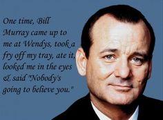 Bill Murry is a legend