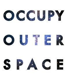 Finally, an occupy protest I can agree with. Space Rocket, Galaxy Space, Space Crafts, Outer Space, Typography Design, Tee Shirts, Universe, Inspirational Quotes, Deep